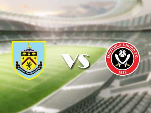 Soi kèo bóng đá trận Burnley vs Sheffield United, 01:00 – 30/12/2020