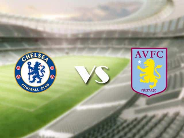 Soi kèo bóng đá trận Chelsea vs Aston Villa, 00:30 – 29/12/2020
