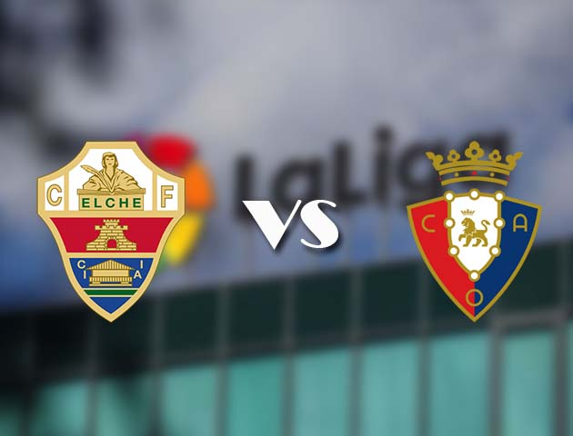Soi kèo bóng đá trận Elche vs Osasuna, 23:30 – 22/12/2020