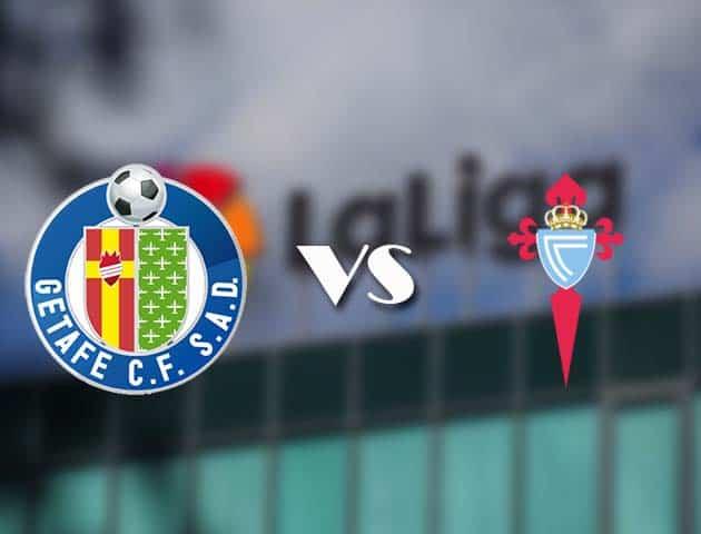 Soi kèo bóng đá trận Getafe vs Celta Vigo, 23:30 – 23/12/2020