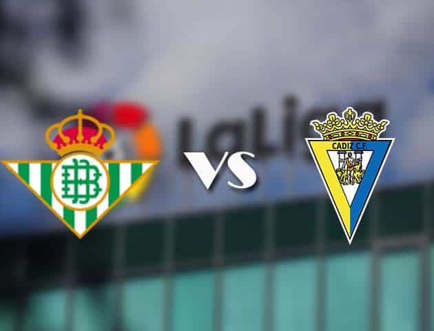 Soi kèo bóng đá trận Real Betis vs Cadiz CF, 04:00 – 24/12/2020