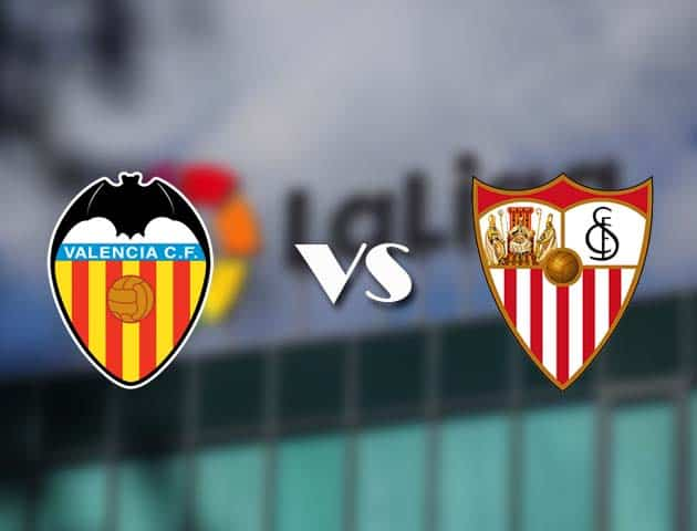 Soi kèo bóng đá trận Valencia vs Sevilla, 23:30 – 22/12/2020
