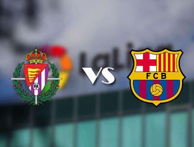 Soi kèo bóng đá trận Valladolid vs Barcelona, 04:00 – 23/12/2020