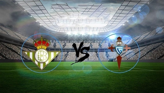 Soi kèo bóng đá trận Real Betis vs Celta Vigo, 3:30 – 21/01/2021