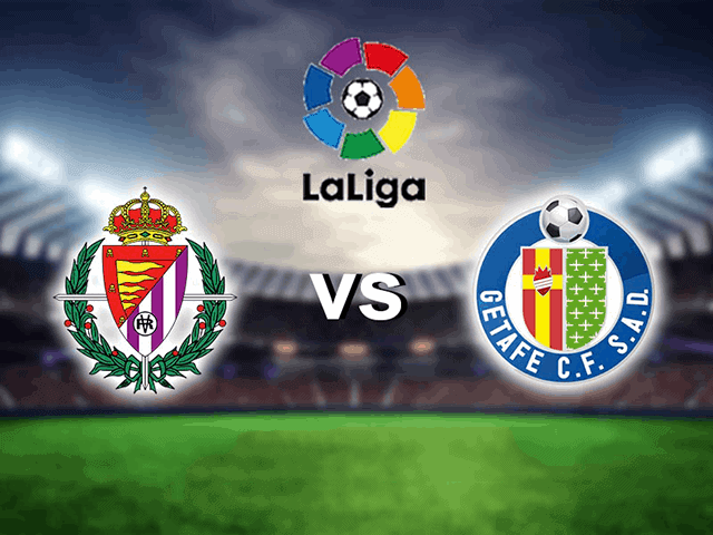 Soi kèo bóng đá trận Real Valladolid vs Getafe, 20:00 – 06/03/2021