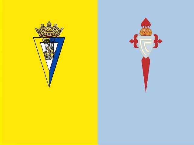 Soi kèo bóng đá trận Cadiz CF vs Celta Vigo, 23:30 – 18/04/2021