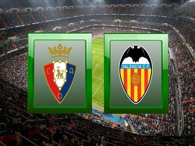 Soi kèo bóng đá trận Osasuna vs Valencia, 00:00 – 22/04/2021