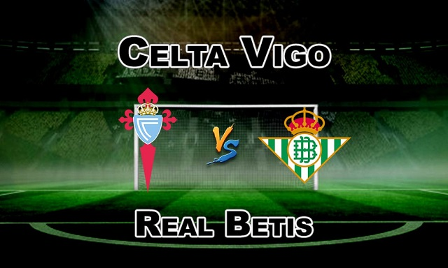 Soi kèo bóng đá trận Celta Vigo vs Betis, 23h00 – 22/05/2021