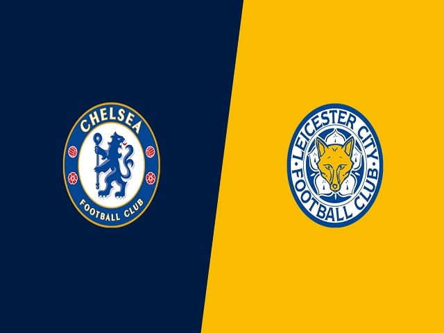 Soi kèo bóng đá trận Chelsea vs Leicester City, 02:15 – 19/05/2021