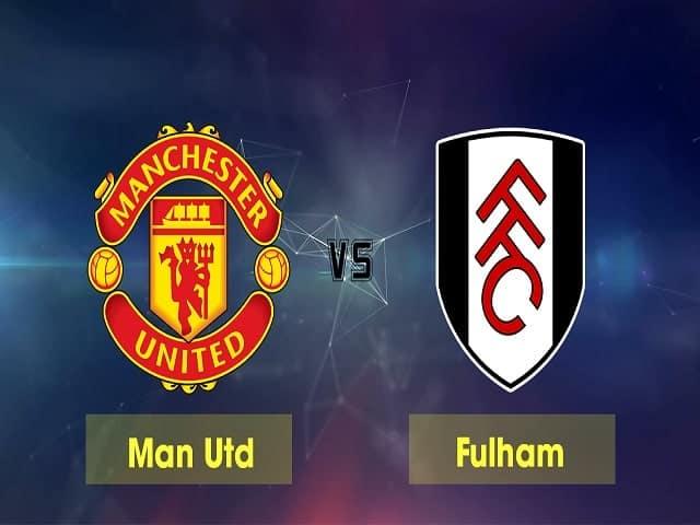 Soi kèo bóng đá trận Manchester United vs Fulham, 00:00 – 19/05/2021