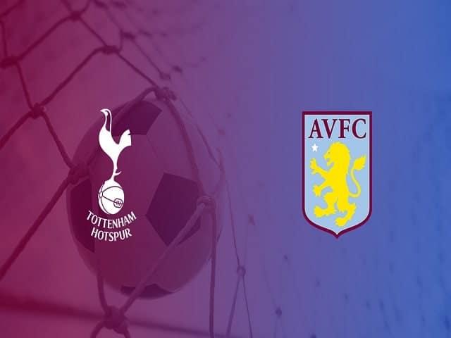 Soi kèo bóng đá trận Tottenham vs Aston Villa, 00:00 – 20/05/2021