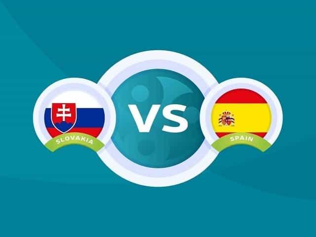 Soi kèo bóng đá trận Slovakia vs Tây Ban Nha, 23:00 – 23/06/2021