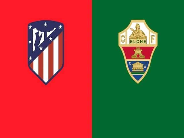 Soi kèo bóng đá trận Atletico Madrid vs Elche, 00:30 – 23/08/2021