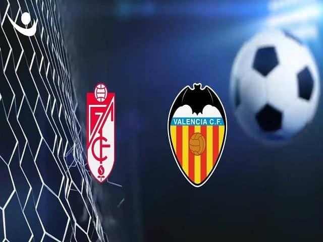 Soi kèo bóng đá trận Granada CF vs Valencia, 00:30 – 22/08/2021