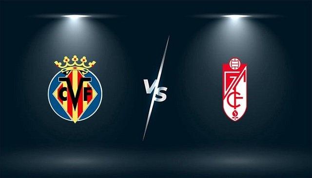 Soi kèo bóng đá trận Villarreal vs Granada CF, 1h00 – 17/08/2021
