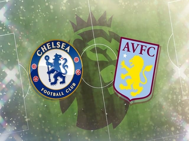 Soi kèo bóng đá trận Chelsea vs Aston Villa, 23:30 – 11/09/2021