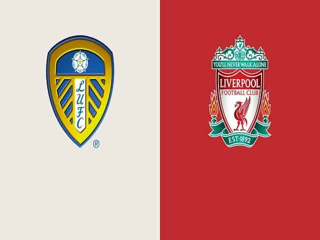 Soi kèo bóng đá trận Leeds United vs Liverpool, 22:30 – 12/09/2021