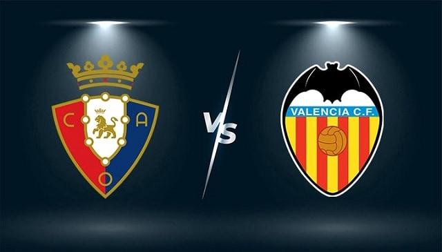 Soi kèo bóng đá trận Osasuna vs Valencia, 21:15 – 12/09/2021